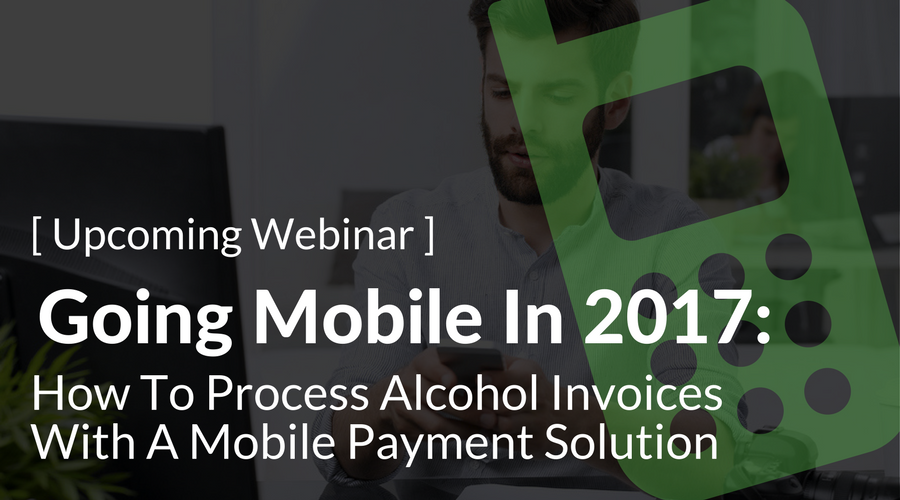[Upcoming Webinar] Going Mobile In 2017- How To Process Alcohol Invoices With A Mobile Payment Solution (2).png