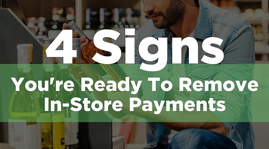 4 Signs You're Ready To Remove In-Store Payments