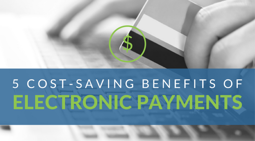 5_Cost-Saving_Benefits_Of_Electronic_Payments2.png