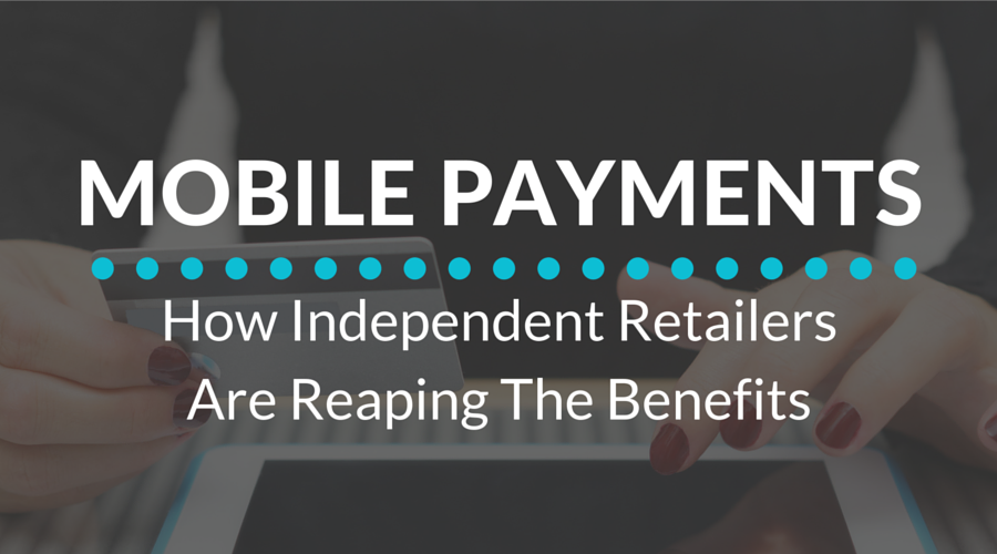 How_Independent_Retailers_Are_Reaping_The_Benefts_From_Mobile_Payments_1.png