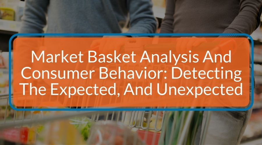 Market Basket Analysis And Consumer Behavior: Detecting The Expected, And Unexpected