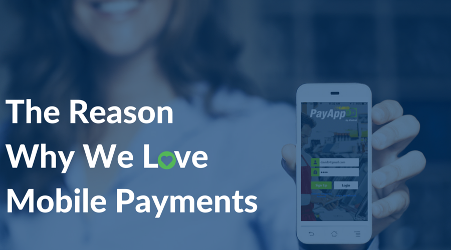 The Reason Why We Love Mobile Payments