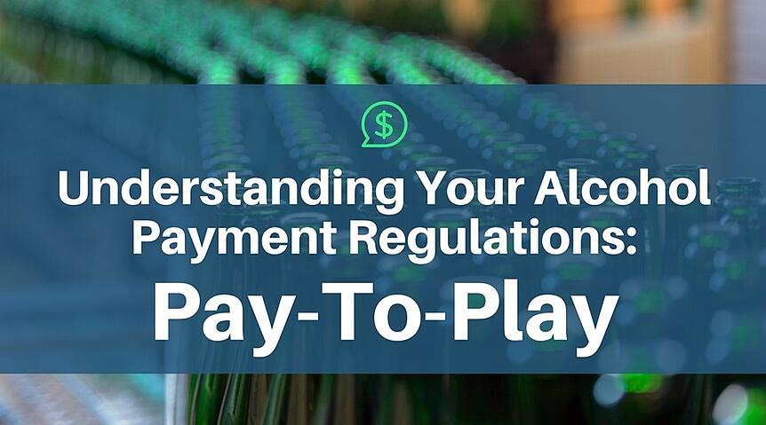 Understanding Your Alcohol Payment Regulations: Pay-To-Play